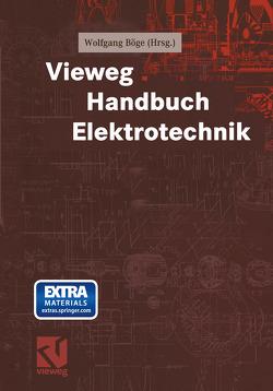 Vieweg Handbuch Elektrotechnik von Böge,  Wolfgang, Brandes,  Rudolf, Conrads,  Dieter, Döring,  Egon, Döring,  Peter, Gierens,  Heribert, Henke,  Reinhard, Kemnitz,  Arnfried, Plaßmann,  Wilfried, Steffen,  Horst