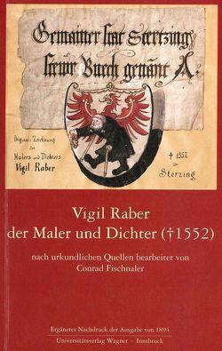 Vigil Raber, der Maler und Dichter († 1552) von Fischnaler,  Conrad, Siller,  Max