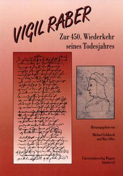 Vigil Raber. Zur 450. Wiederkehr seines Todesjahres von Gebhardt,  Michael, Siller,  Max