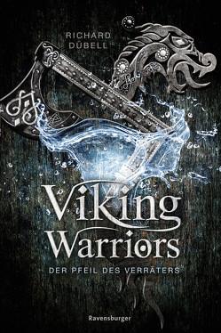 Viking Warriors, Band 3: Der Pfeil des Verräters von Dübell,  Richard