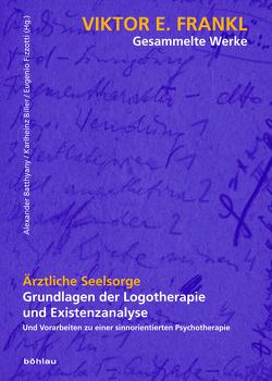 Viktor E. Frankl – Gesammelte Werke / Ärztliche Seelsorge von Batthyany,  Alexander, Biller,  Karlheinz, Fizzotti,  Eugenio