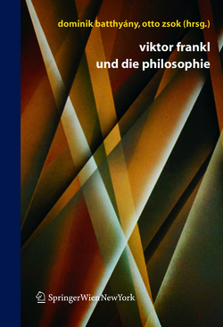Viktor Frankl und die Philosophie von Batthyány,  Dominik, Zsok,  Otto