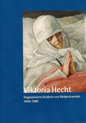 Viktoria Hecht – Stigmatisierte Dulderin von Worpswede – 1840-1890 von Pappelau,  Stefan