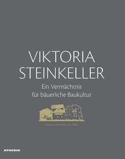 Viktoria Steinkeller – Ein Vermächtnis für bäuerliche Baukultur von Brugger,  Siegfried, Elsler,  Maria, Mayr,  Georg, Mühlberger,  Georg, Stampfer,  Helmut