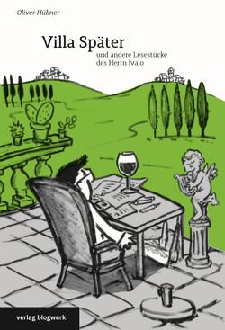 Villa Später und andere Lesestücke des Herrn Ivalo von Hübner,  Oliver