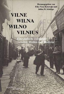 Vilne – Wilna – Wilno – Vilnius von Kotowski,  Elke-Vera, Schoeps,  Julius H.
