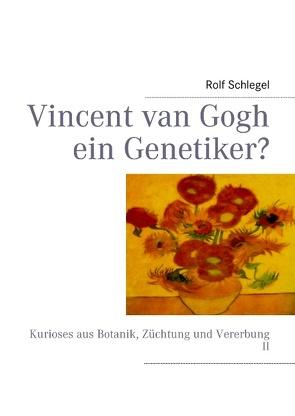 Vincent van Gogh ein Genetiker? von Schlegel, Rolf