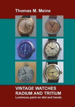 VINTAGE WATCHES – RADIUM and TRITIUM von Meine,  Thomas M.