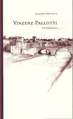 Vinzenz Pallotti – ein Lebensbild von Holzbach,  Alexander, Lixenfeld,  Elmar
