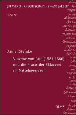 Vinzenz von Paul (1581–1660) und die Praxis der Sklaverei im Mittelmeerraum von Steinke,  Daniel