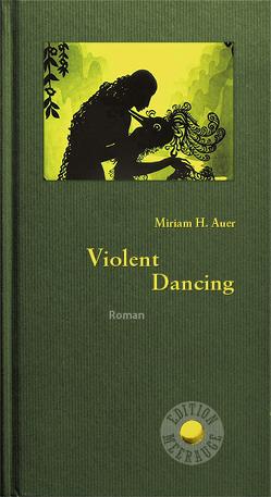 Violent Dancing von Auer,  Miriam H.