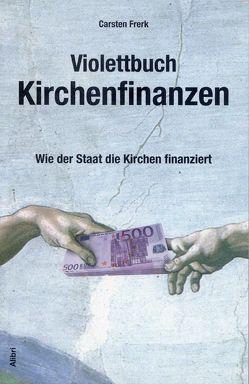 Violettbuch Kirchenfinanzen von Frerk,  Carsten