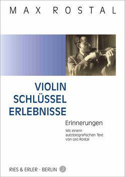 Violin-Schlüssel-Erlebnisse von Bensch,  Manfred, Kalcher,  Antje, Rostal,  Leo, Rostal,  Max, Schenk,  Dietmar