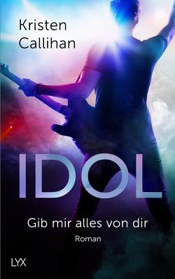 VIP-Reihe / Idol – Gib mir alles von dir von Callihan,  Kristen, Klüver Anika