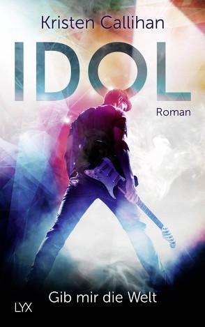 Idol – Gib mir die Welt von Callihan,  Kristen, Klüver Anika