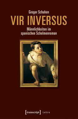Vir inversus – Männlichkeiten im spanischen Schelmenroman von Schuhen,  Gregor
