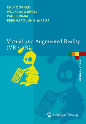 Virtual und Augmented Reality (VR / AR) von Broll,  Wolfgang, Dörner,  Ralf, Grimm,  Paul, Jung,  Bernhard