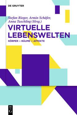 Virtuelle Lebenswelten von Rieger,  Stefan, Schäfer,  Armin, Tuschling,  Anna