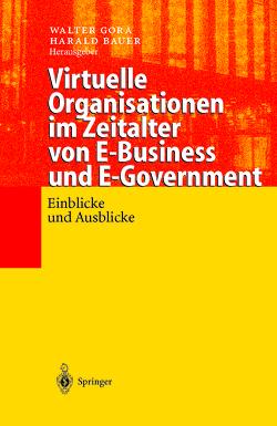 Virtuelle Organisationen im Zeitalter von E-Business und E-Government von Bauer,  Harald, Gora,  Walter