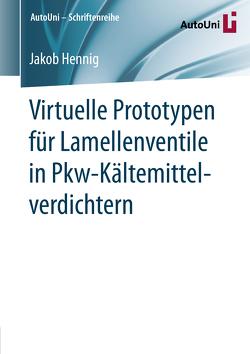 Virtuelle Prototypen für Lamellenventile in Pkw-Kältemittelverdichtern von Hennig,  Jakob