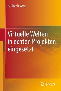 Virtuelle Welten in echten Projekten eingesetzt von Erenli,  Kai