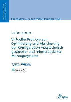 Virtueller Prototyp zur Optimierung und Absicherung der Konfiguration messtechnisch gestützter und roboterbasierter Montagesysteme von Quinders,  Stefan