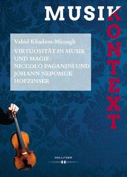 Virtuosität in Musik und Magie: Niccolò Paganini und Johann Nepomuk Hofzinser von Khadem-Missagh,  Vahid, Szabó-Knotik,  Cornelia