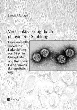 Virusinaktivierung durch ultraviolette Strahlung: Experimenteller Ansatz zur Inaktivierung von Viren in Flüssigkeiten und therapeutische Anwendungsmöglichkeit von Margraf,  Stefan