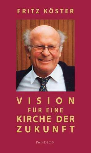 Vision für eine Kirche der Zukunft von Ackermann,  Lea, Koelges,  Barbara, Köster,  Fritz