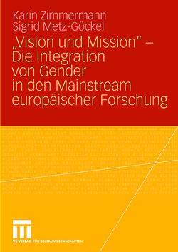 """""""Vision und Mission"""" – Die Integration von Gender in den Mainstream europäischer Forschung von Gehrmann,  Britta, Massner,  Jutta, Metz-Göckel,  Sigrid, Möller,  Christina, Schaefer,  Sabine, Zimmermann,  Karin"""