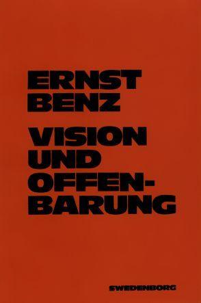 Vision und Offenbarung von Benz,  Ernst