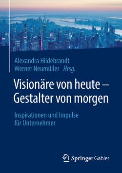 Visionäre von heute – Gestalter von morgen von Hildebrandt,  Alexandra, Neumüller,  Werner