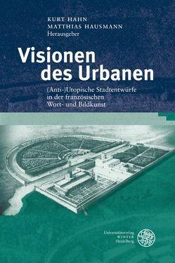 Visionen des Urbanen von Hahn,  Kurt, Hausmann,  Matthias