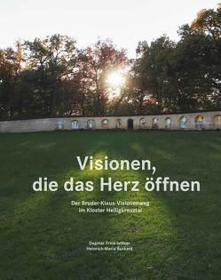 Visionen, die das Herz öffnen – Der Bruder-Klaus-Visionenweg im Kloster Heiligkreuztal von Burkard,  Heinrich-Maria, Dagmar,  Frick-Islitzer