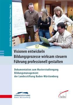 Visionen entwickeln – Bildungsprozesse wirksam steuern – Führung professionell gestalten von Mueller,  Ulrich, Schweizer,  Gerd, Wippermann,  Sven