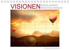 Visionen. Grenze zwischen Bekannt & Unbekannt (Tischkalender 2018 DIN A5 quer) von Zimmermann,  H.T.Manfred
