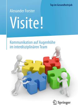 Visite! – Kommunikation auf Augenhöhe im interdisziplinären Team von Forster,  Alexander