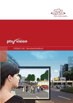 VISSIM 5.40 Benutzerhandbuch von Planung Transport Verkehr AG,  PTV