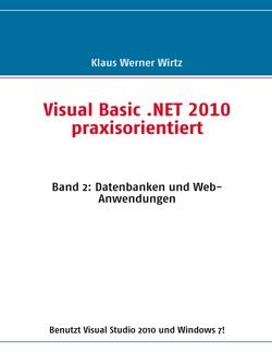 Visual Basic .NET 2010 praxisorientiert von Wirtz,  Klaus-Werner