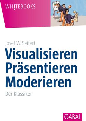 Visualisieren Präsentieren Moderieren von Seifert,  Josef W