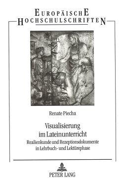 Visualisierung im Lateinunterricht von Piecha,  Renate