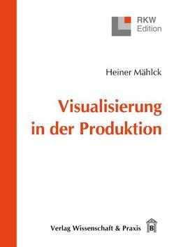 Visualisierung in der Produktion von Mählck,  Heiner