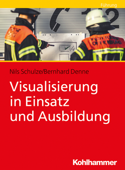 Visualisierung in Einsatz und Ausbildung von Denne,  Bernhard, Schulze,  Nils