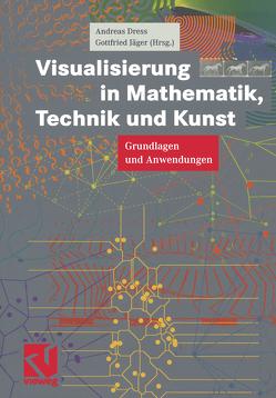 Visualisierung in Mathematik, Technik und Kunst von Dress,  Andreas, Jäger,  Gottfried