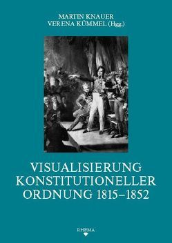 Visualisierung konstitutioneller Ordnung 1815-1852 von Grothe,  Ewald, Knauer,  Martin, Kolter,  Susanne H, Köstler,  Andreas, Kümmel,  Verena, Schröder,  Benjamin, Velek,  Luboš, Werner,  Eva Maria
