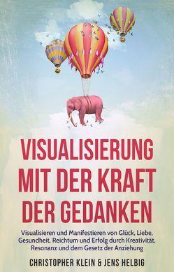 Visualisierung mit der Kraft der Gedanken von Helbig,  Jens, Klein,  Christopher