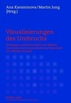 Visualisierungen des Umbruchs von Jung,  Martin, Karaminova,  Ana