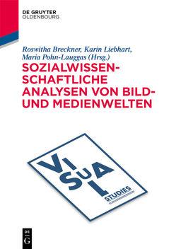 Visuelle Analysen aus sozialwissenschaftlichen Perspektiven von Bernhardt,  Petra, Breckner,  Roswitha, Liebhart,  Karin, Pohn-Lauggas,  Maria