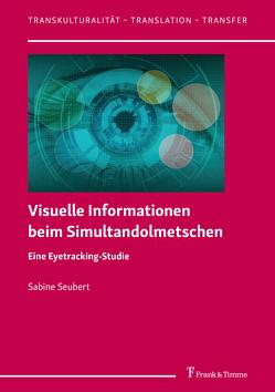 Visuelle Informationen beim Simultandolmetschen von Seubert,  Sabine