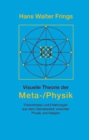 Visuelle Theorie der Meta-/Physik von Frings,  Hans Walter